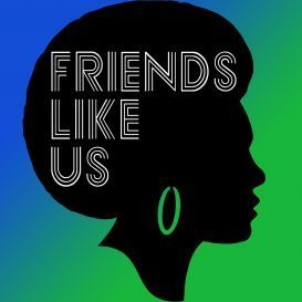 Podcast – Friends Like Us